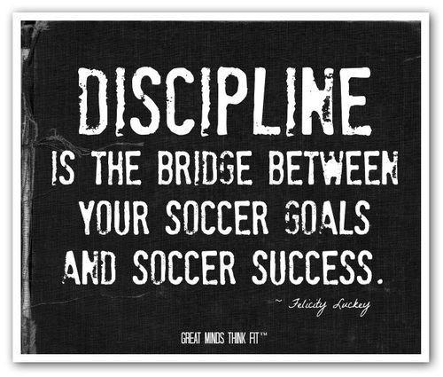 Discipline is the bridge between your soccer goals and soccer success