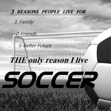 Reason people live for family frineds better future the only reason i live soccer