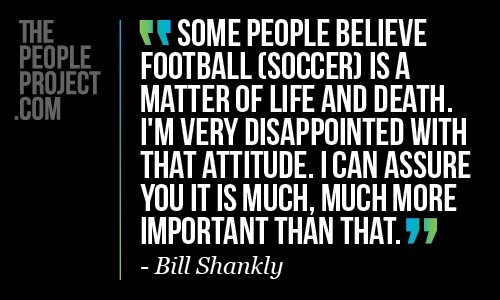 Some people believe football soccers is a matter of life and death