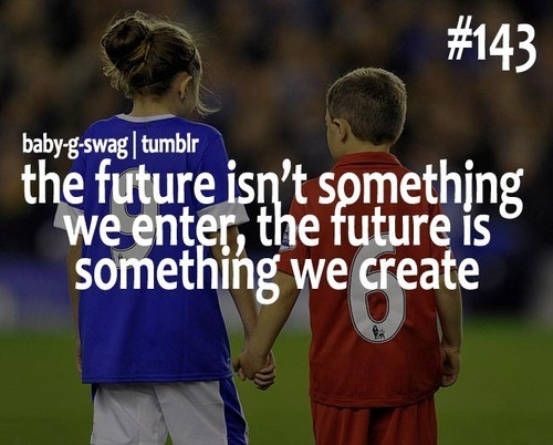 The future isnt something we enter the future is something we create