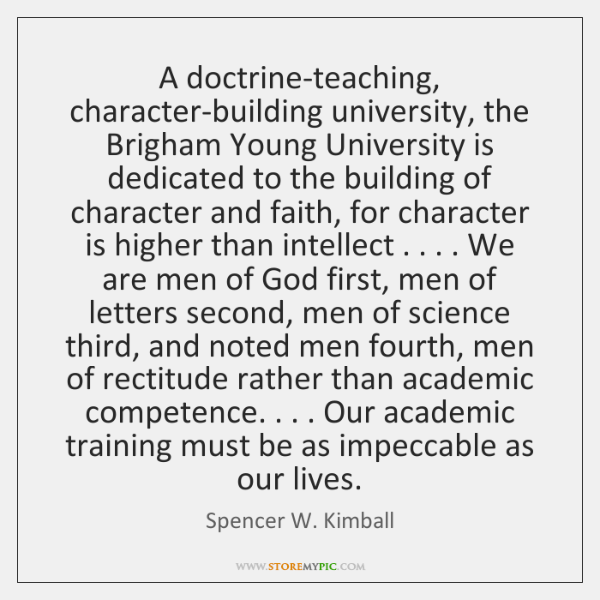 A doctrine-teaching, character-building university, the Brigham Young University is dedicated to the
