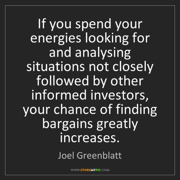 Joel Greenblatt: If you spend your energies looking for and analysing...