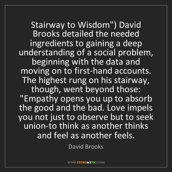 "David Brooks: Stairway to Wisdom"") David Brooks detailed the needed..."