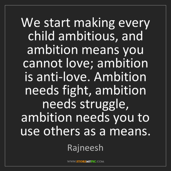 Rajneesh: We start making every child ambitious, and ambition means...