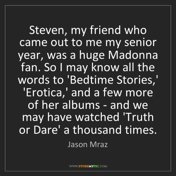 Jason Mraz: Steven, my friend who came out to me my senior year,...