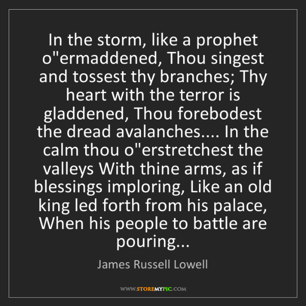 "James Russell Lowell: In the storm, like a prophet o""ermaddened, Thou singest..."