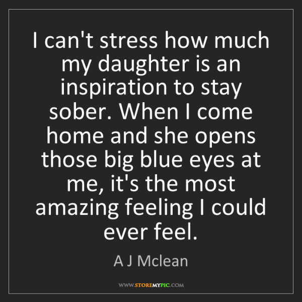 A J Mclean: I can't stress how much my daughter is an inspiration...