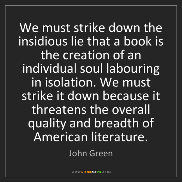 John Green: We must strike down the insidious lie that a book is...