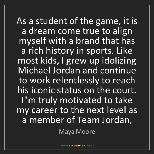 Maya Moore: As a student of the game, it is a dream come true to...
