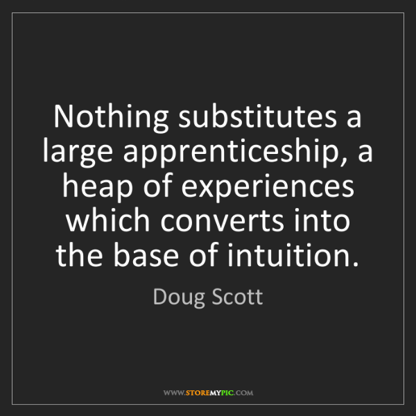 Doug Scott: Nothing substitutes a large apprenticeship, a heap of...