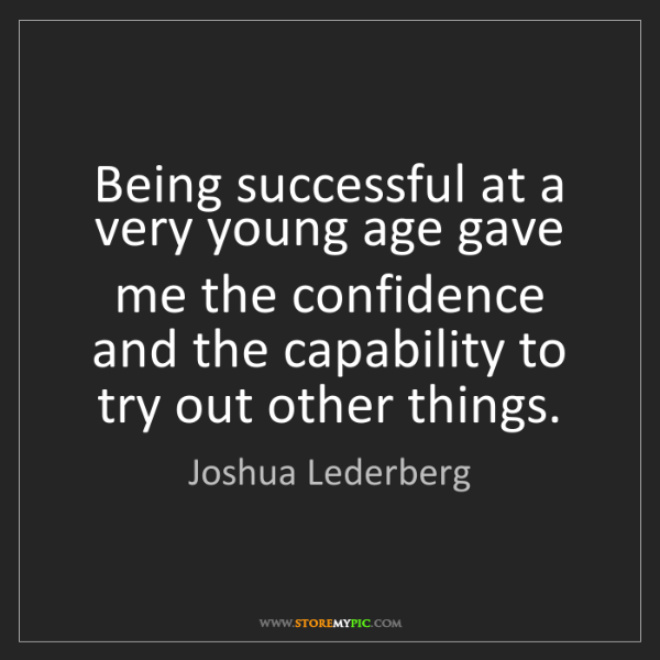 Joshua Lederberg: Being successful at a very young age gave me the confidence...
