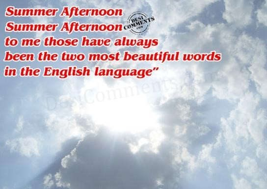 Summer afternoon to me those have always been the two mist beautiful words in the english language