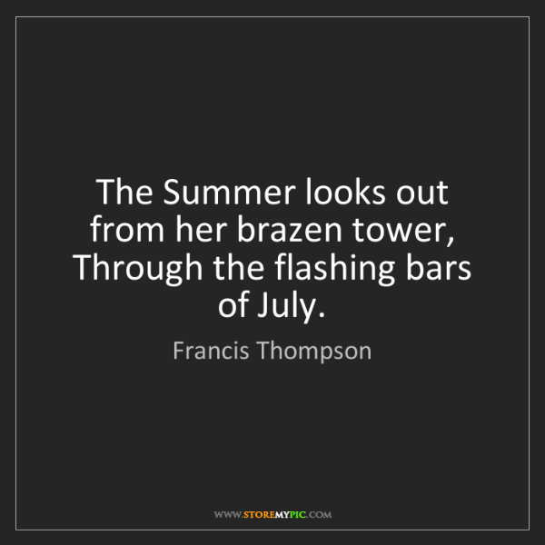 Francis Thompson: The Summer looks out from her brazen tower, Through the...