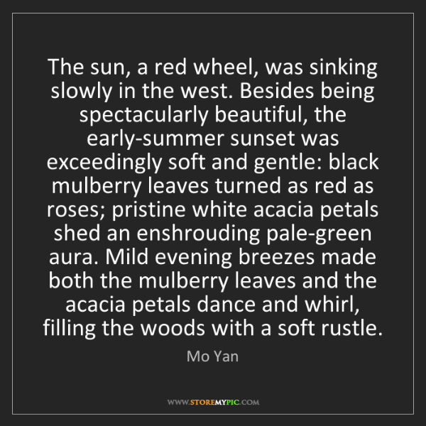 Mo Yan: The sun, a red wheel, was sinking slowly in the west....