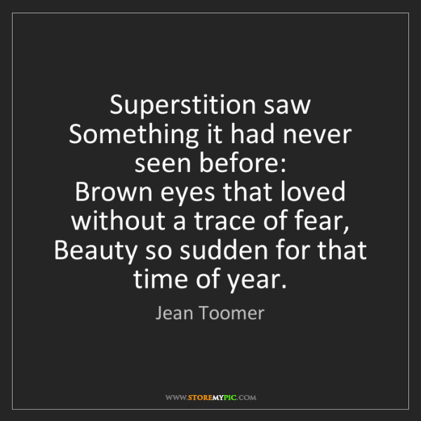 Jean Toomer: Superstition saw   Something it had never seen before:...