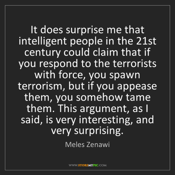 Meles Zenawi: It does surprise me that intelligent people in the 21st...