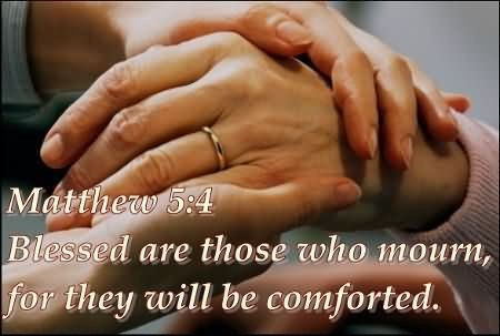 Blessed are those who mourn for they will be comforted