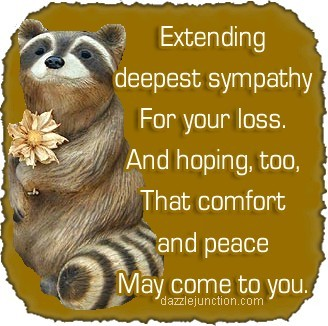Extending deepest sympathy for your loss and hoping too that comfort and peace may co