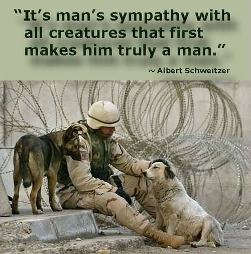 Its mans sympathy with all creatures that first makes him truly a man