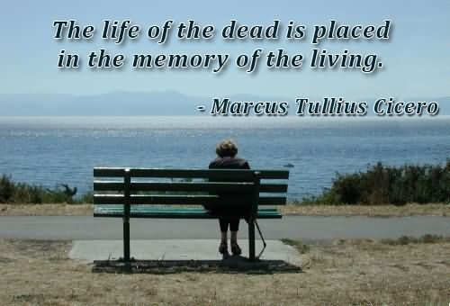 the life of the dead is placed in the memory of the living marcus