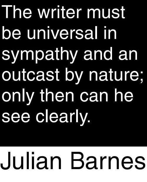 The writer must be universal in saympathy and an outcast by nature only then can be s
