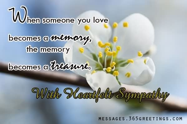 When someone you love becomes a memory the memory becomes a treasure with hearfelt sy