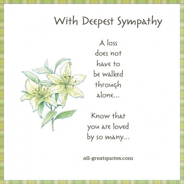 With deepest sympathy a loss does not have to be walked through alone know that you a