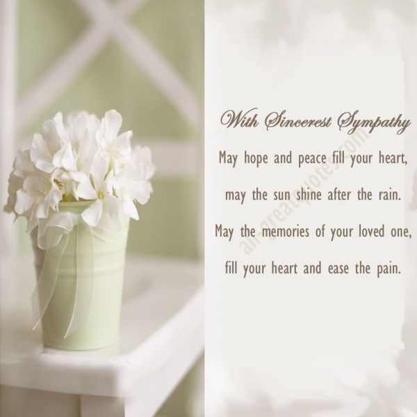 With sincerest sympathy may hope and peace fill your heart may the sun shine after th