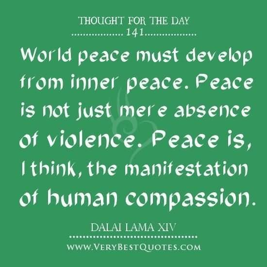 World peace must develop from inner peace peace is not just mere absence of violence