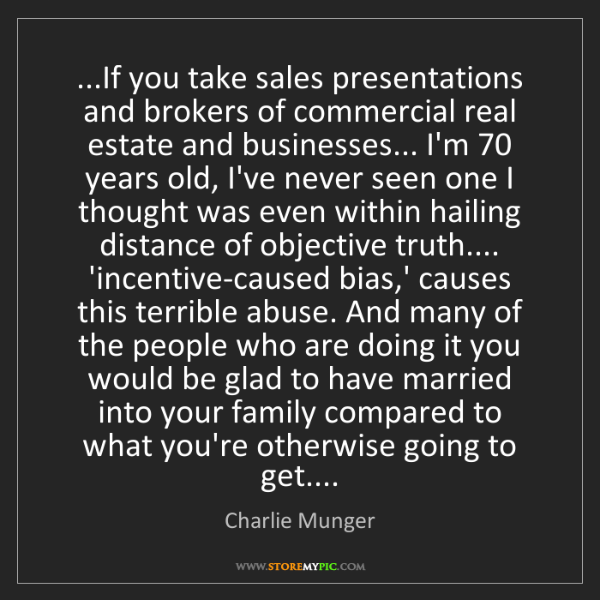 Charlie Munger: ...If you take sales presentations and brokers of commercial...