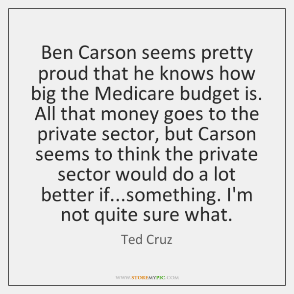 Ben Carson seems pretty proud that he knows how big the Medicare ...