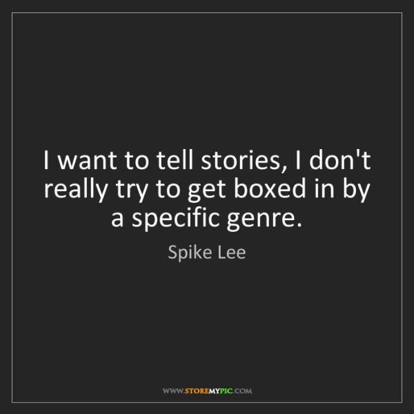 Spike Lee: I want to tell stories, I don't really try to get boxed...