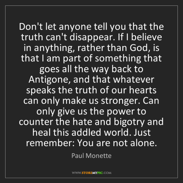 Paul Monette: Don't let anyone tell you that the truth can't disappear....