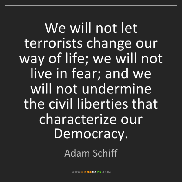 Adam Schiff: We will not let terrorists change our way of life; we...