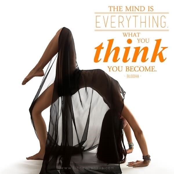 The mind is everything what you think you become 001