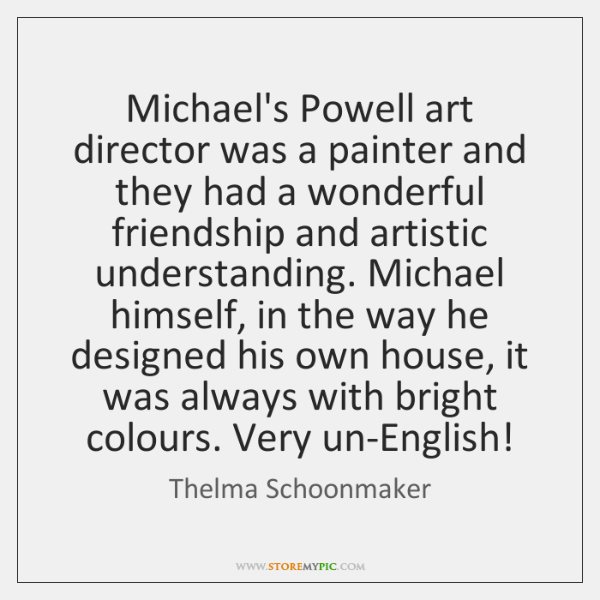Michael's Powell art director was a painter and they had a wonderful ...