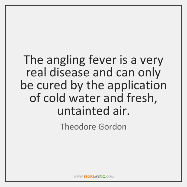 The angling fever is a very real disease and can only be ...