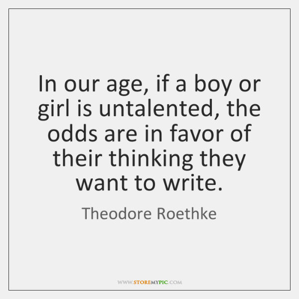 In our age, if a boy or girl is untalented, the odds ...