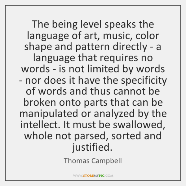 The being level speaks the language of art, music, color shape and ...