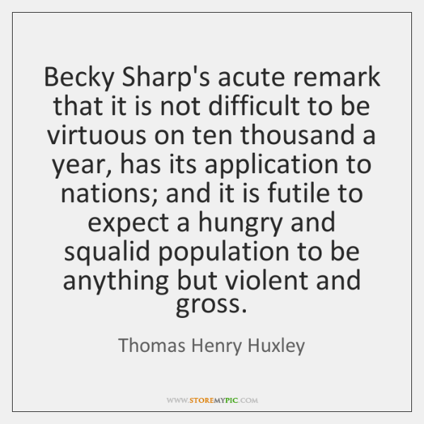 Becky Sharp's acute remark that it is not difficult to be virtuous ...