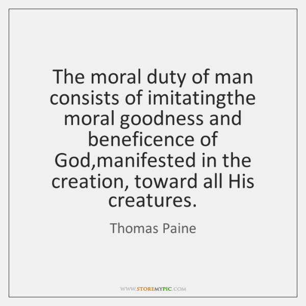 The moral duty of man consists of imitatingthe moral goodness and beneficence ...