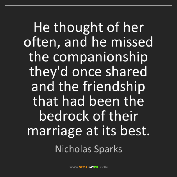 Nicholas Sparks: He thought of her often, and he missed the companionship...