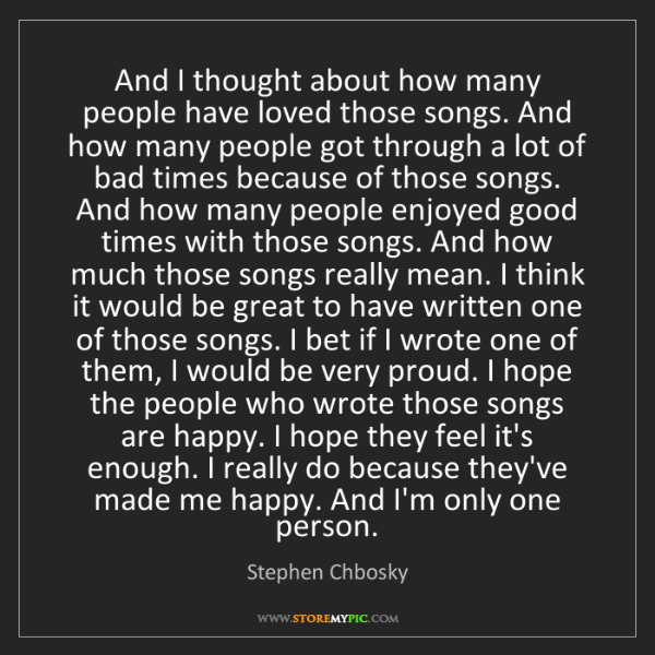 Stephen Chbosky: And I thought about how many people have loved those...
