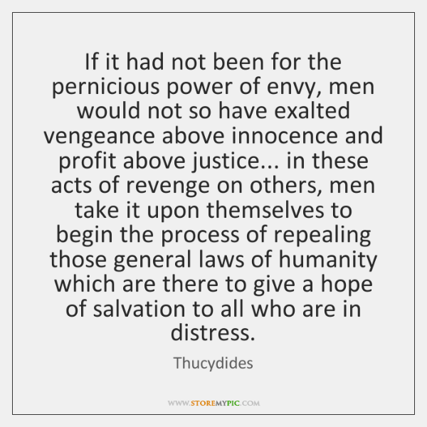 If it had not been for the pernicious power of envy, men ...