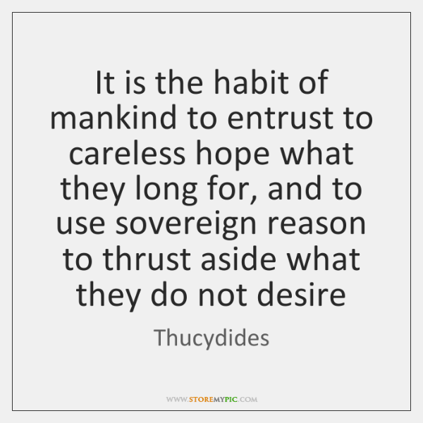 It is the habit of mankind to entrust to careless hope what ...