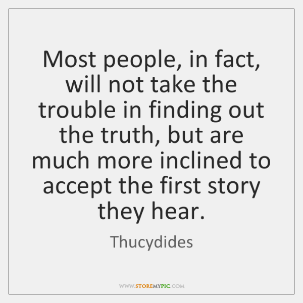 Most people, in fact, will not take the trouble in finding out ...