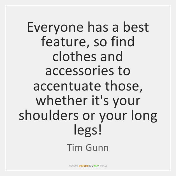 Everyone has a best feature, so find clothes and accessories to accentuate ...