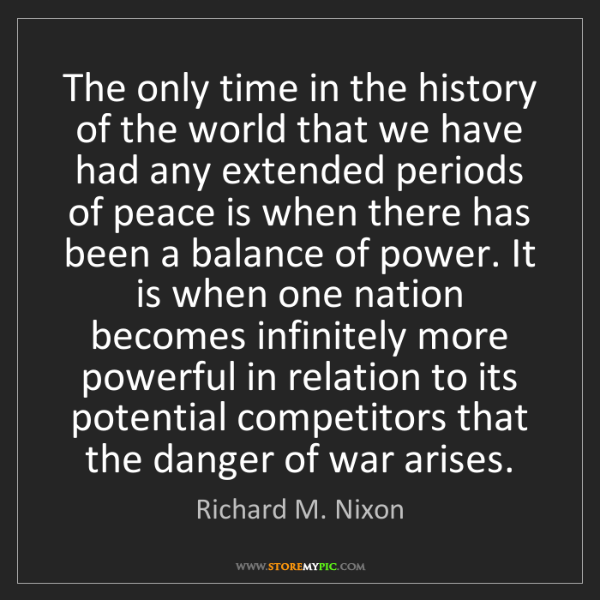 Richard M. Nixon: The only time in the history of the world that we have...