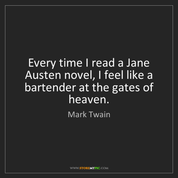 Mark Twain: Every time I read a Jane Austen novel, I feel like a...
