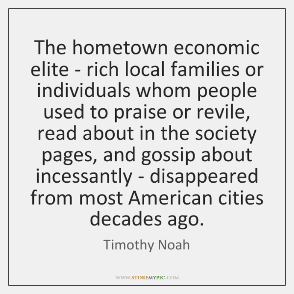 The hometown economic elite - rich local families or individuals whom people ...